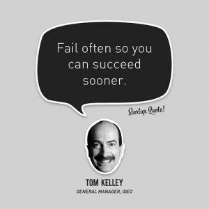"Tom Kelley's quote ""Fail often so you can succeed sooner"""